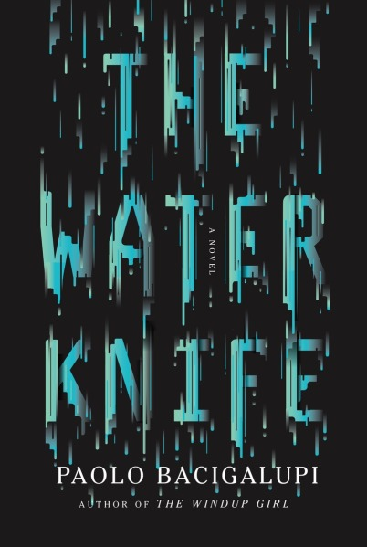 The Water Knife Paolo Bacigalupi
